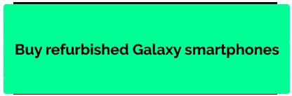 Buy refurbished Galaxy smartphones